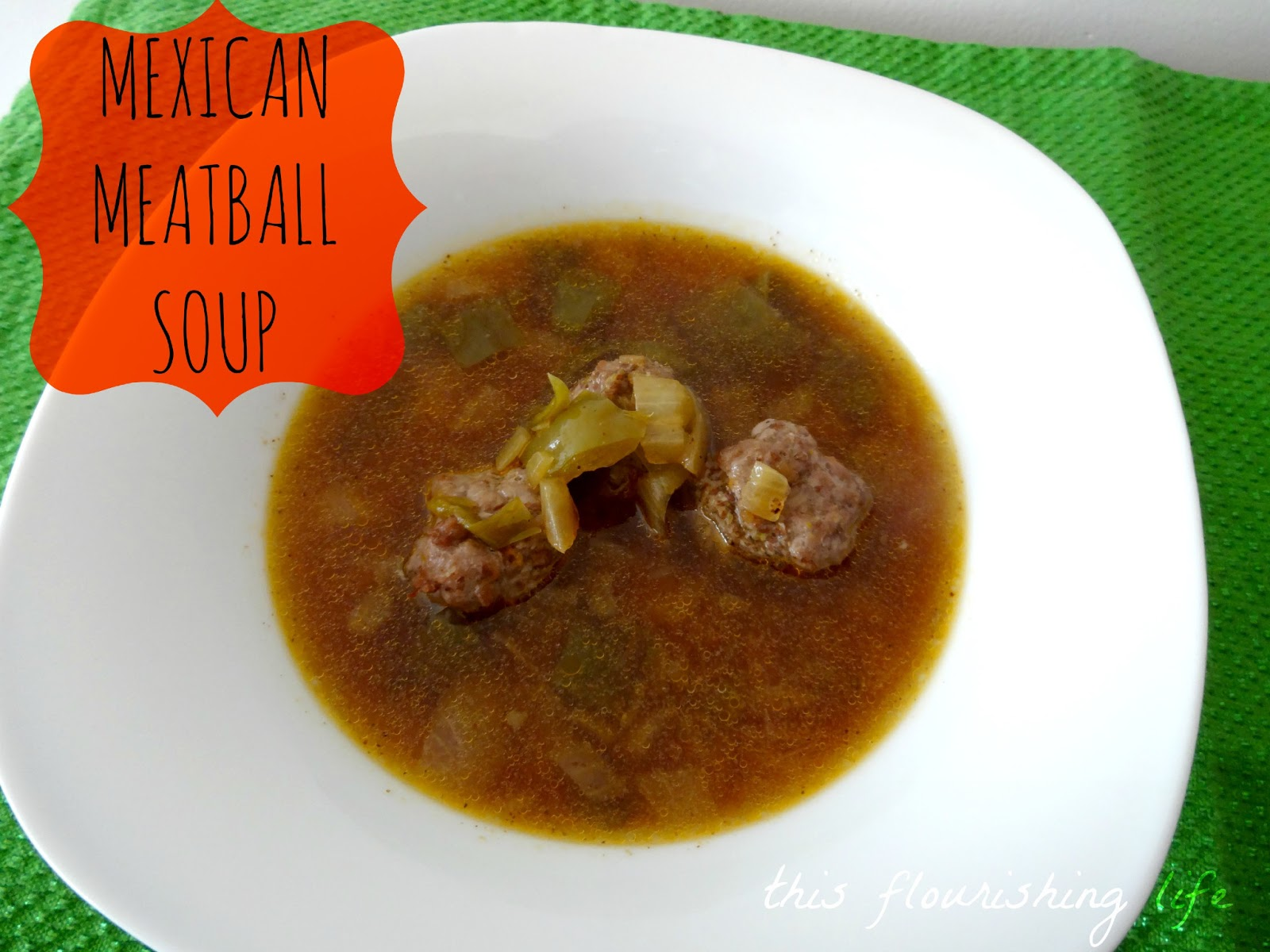 Recipe: Mexican Meatball Soup - This Flourishing Life