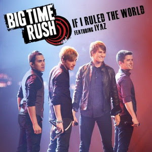 Big Time Rush If I Ruled the World Lyrics and Video