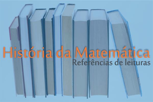 Referências da História da Matemática - A Matemática através dos tempos!