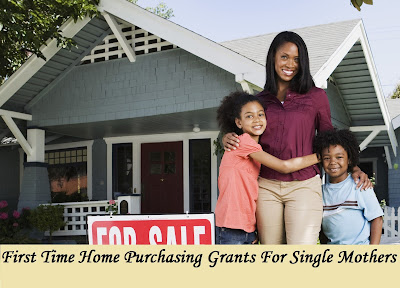First Time Home Purchasing Grants For Single Mothers