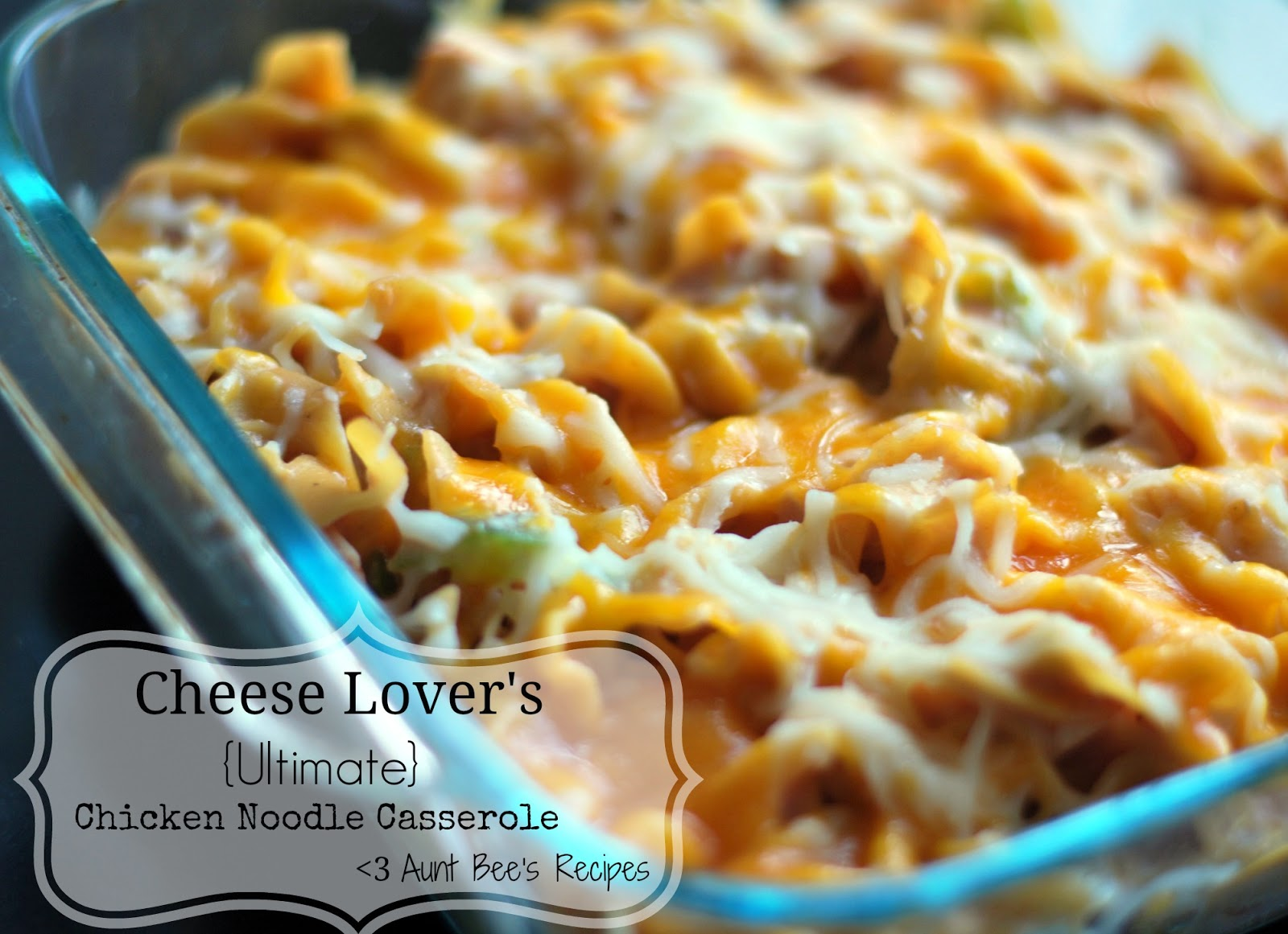 Cheese Lover's {Ultimate} Chicken Noodle Casserole | Aunt Bee's ...