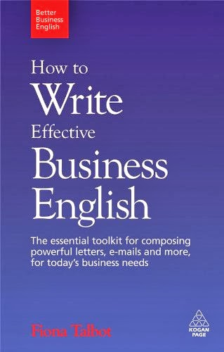 How to Write Effective Business English: The Essential Toolkit  for Composing Powerful Letters,  E-Mails and More, for Today's Business Needs