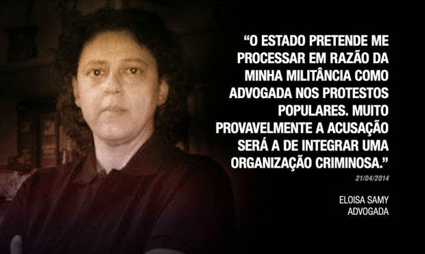 """The state intends to prosecute me because of my activism as a lawyer in popular protests.  Most likely the prosecution will be to link me to a criminal organization."" -Eloisa Samy on  21 April, 2014."