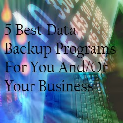 5 Best Data Backup Programs For You And/Or Your Business