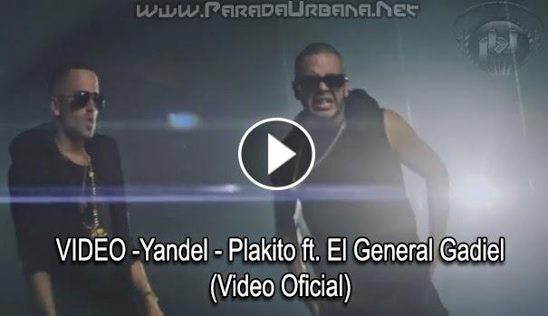 VIDEO - Yandel - Plakito ft. El General Gadiel