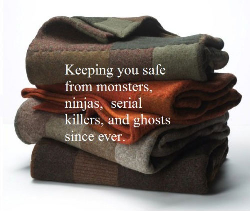 Blanket - Keeping You Safe From Monsters, Ninjas, Serial Killers, And Ghosts Since Ever