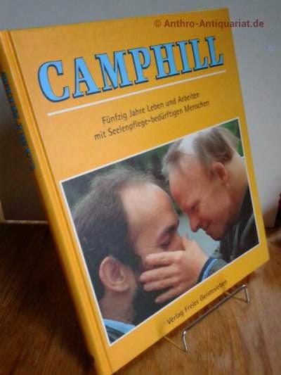 Camphill, fünfzig Jahre leben und arbeiten mit seelenpflege-bedürftigen Menschen