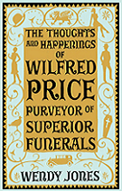 The Thoughts and Happenings of Wilfred Price, Purveyor of Superior Funerals by Wendy Jones book cover