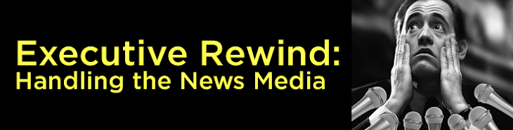 Executive Rewind: Handling the News Media
