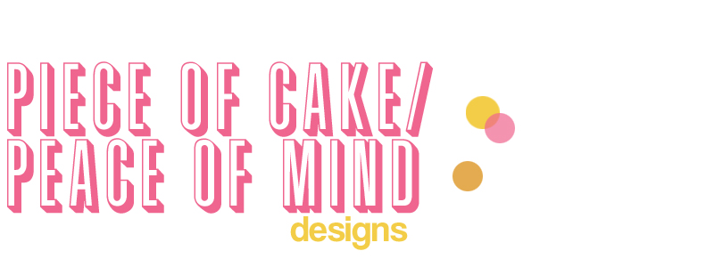 Piece of Cake/Peace of Mind Designs