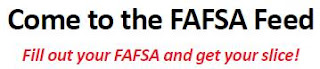 Come to the FAFSA Feed. Fill out your FAFSA and get your slice!