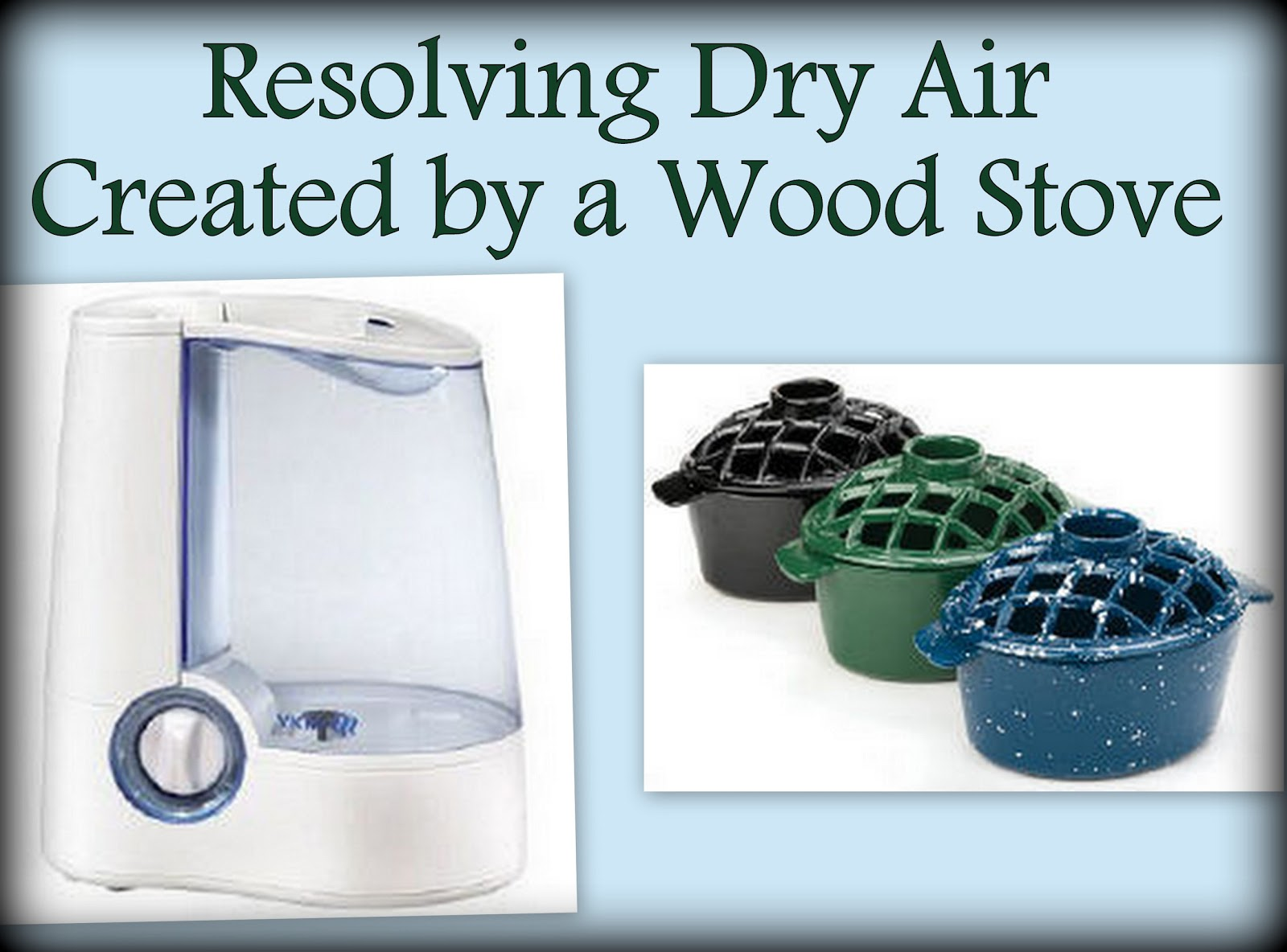 Woodstoves and other winter essentials: Dry Air from Wood Stove Heat