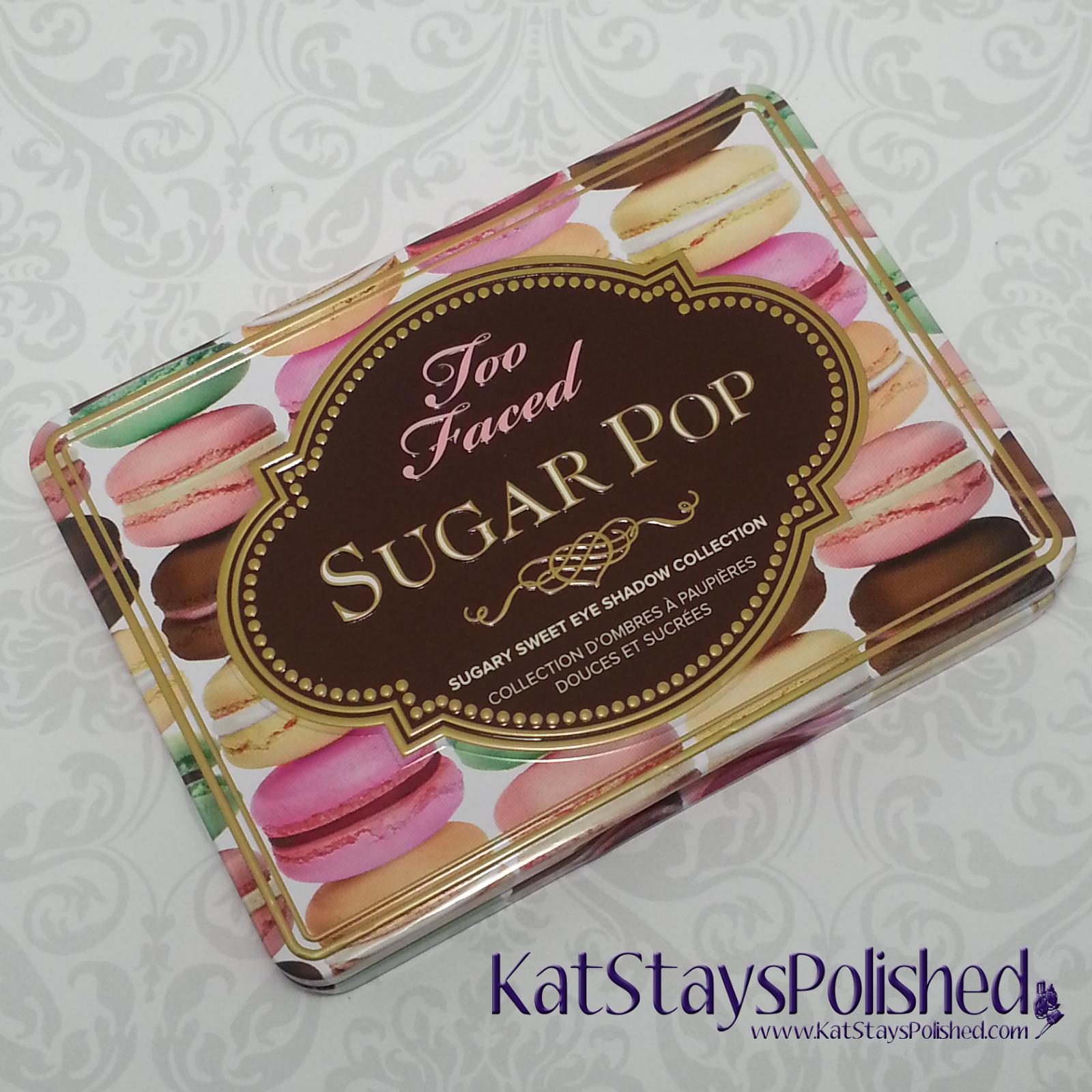 Too Faced Sugar Pop Palette | Kat Stays Polished