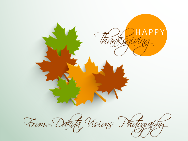 Happy Thanksgiving from Dakota Visions Photography, LLC