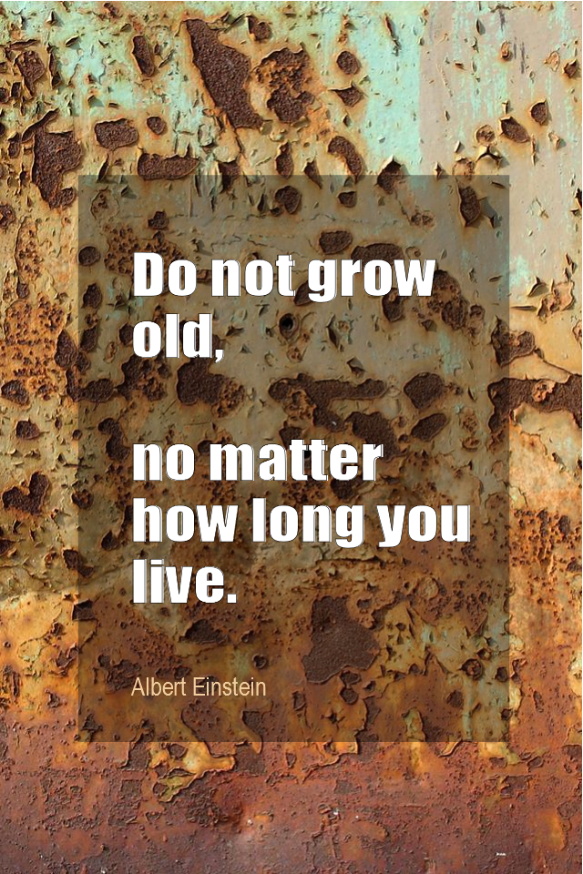 visual quote - image quotation for YOUTHFULNESS - Do not grow old, no matter how long you live. - Albert Einstein