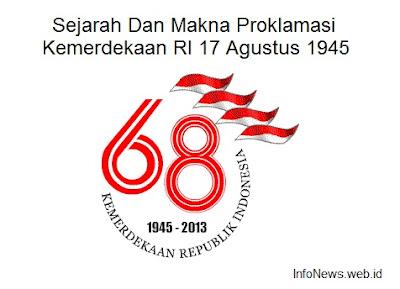 Sejarah Dan Makna Proklamasi Kemerdekaan RI 17 Agustus 1945
