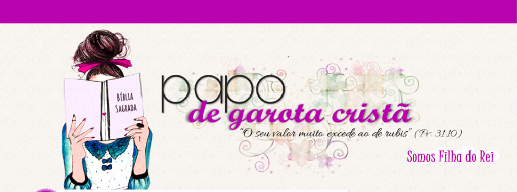 ♕ Papo de Garota Cristã ♕