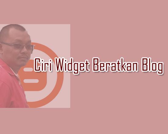Panduan blogger ciri widget beratkan blog