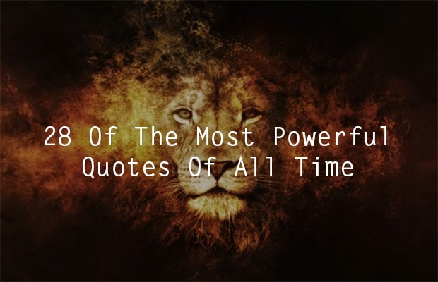 28 of the most powerful quotes of all time riseearth