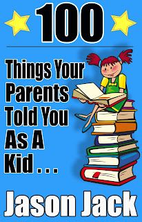 100 Things Your Parents Told You As A Kid . . .