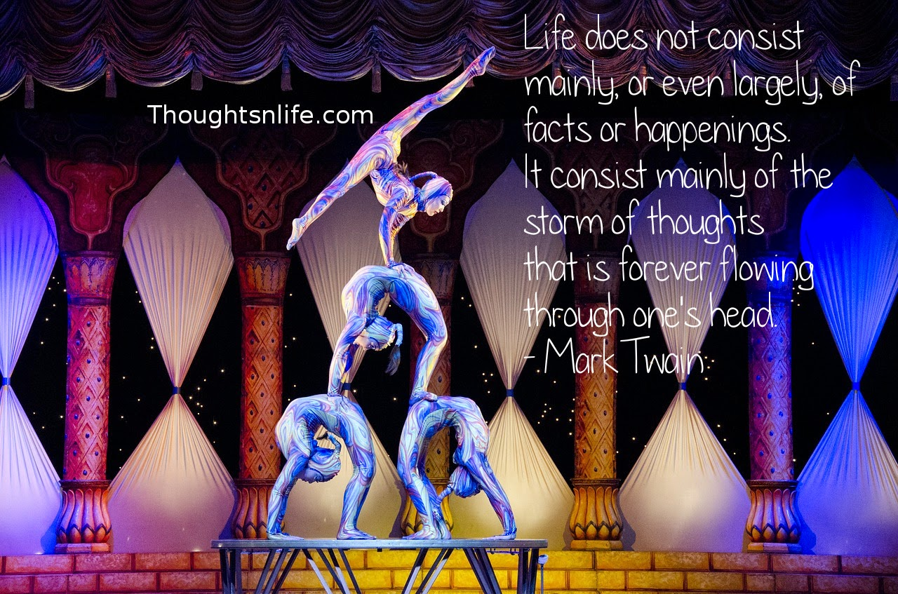 Thoughtsnlife.com: Life does not consist mainly, or even largely, of facts or happenings. It consist mainly of the storm of thoughts that is forever flowing through one's head. - Mark Twain