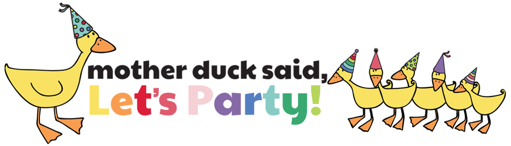 "Mother Duck Said: ""Lets Party!"""