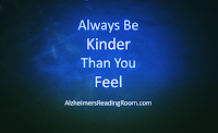Always Be Kinder Than You Feel tp a person living with dementia | Alzheimer's Reading Room