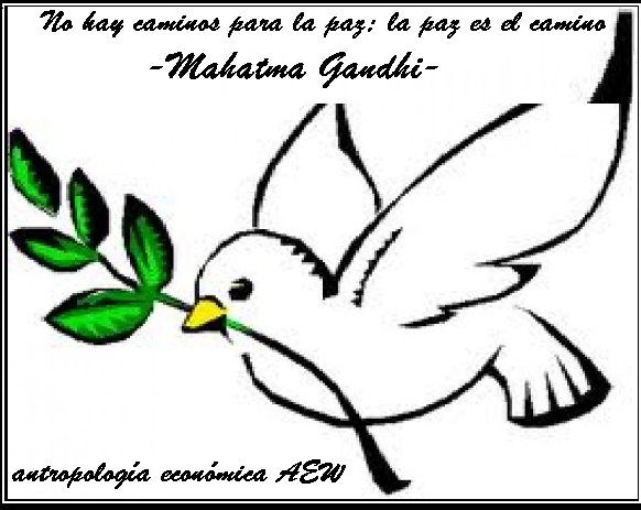 No hay caminos para la paz; la paz es el camino (Mahatma Gandhi)