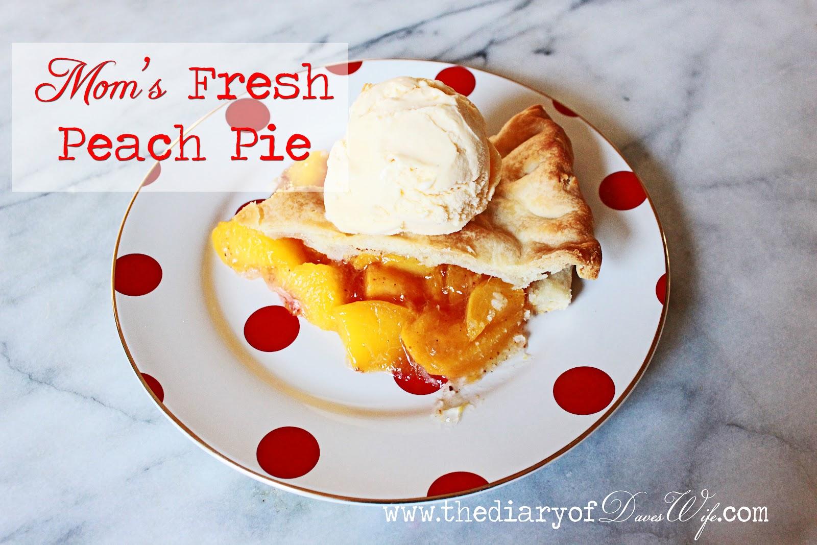 Mom's Fresh Peach Pie}The Diary of Daves Wife