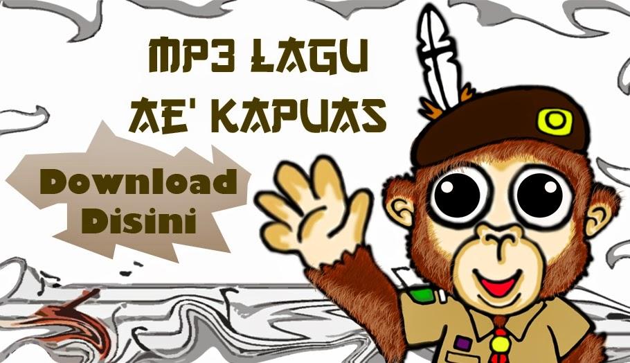 Contoh Lagu Ae' Kapuas Dapat di Download Disini (mp3)