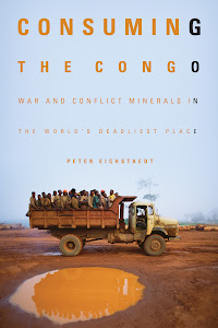 Consuming the Congo: War and Conflict Minerals in the World&#39;s Deadliest Place