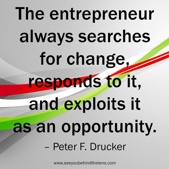 The entrepreneur always searches for change, responds to it, and exploits it as an opportunity. – Peter F. Drucker #Quote