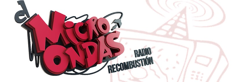El Microondas. Radio Recombustin.