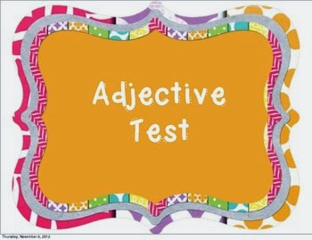 http://www.teacherspayteachers.com/Product/Adjective-Review-andor-test-405943