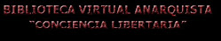 "Biblioteca virtual Anarquista ""Conciencia Libertaria"""