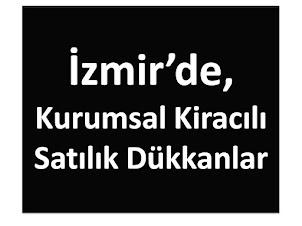 İzmir'de Kurumsal Kiracılı Satılık Dükkanlar