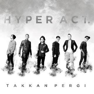 Hyper Act - Takkan Pergi Stafaband Mp3 dan Lirik Terbaru