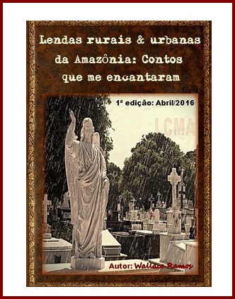 CLIC  E LEIA O LIVRO COM AS MELHORES LENDAS URBANAS &  RURAIS DA AMAZÔNIA,