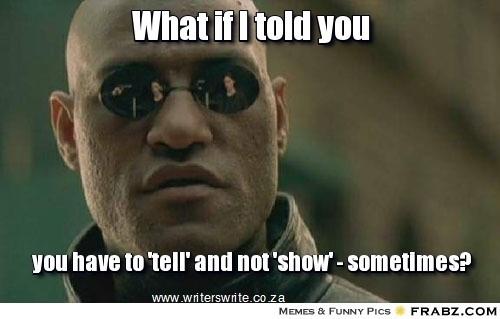 Винаги казват, че един писател трябва повече да показва, отколкото да разказва в своите разкази и романи, но има случаи в които това правило не е валидно.
