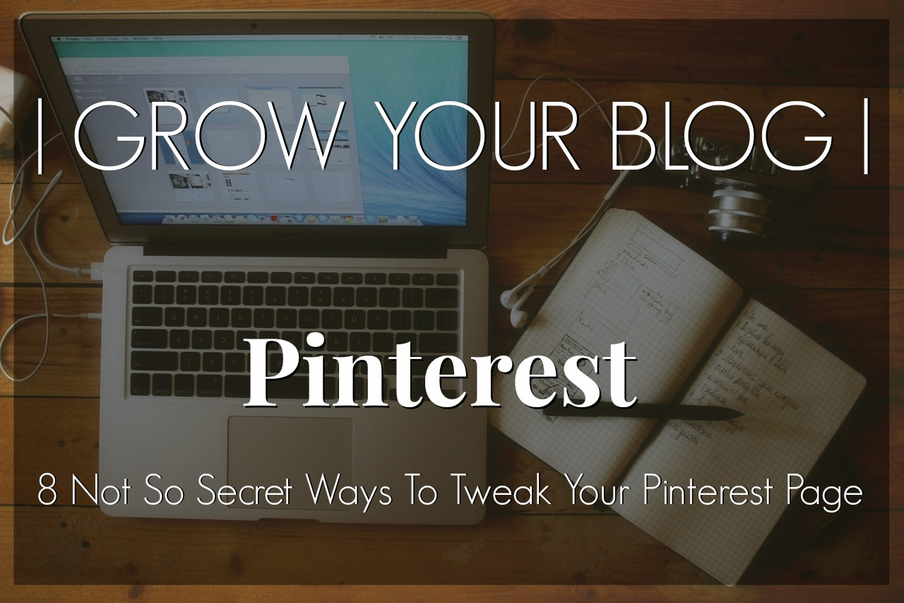 8 Not So Secret Ways To Tweak Your Pinterest Page, Grow Your Blog with Pinterest