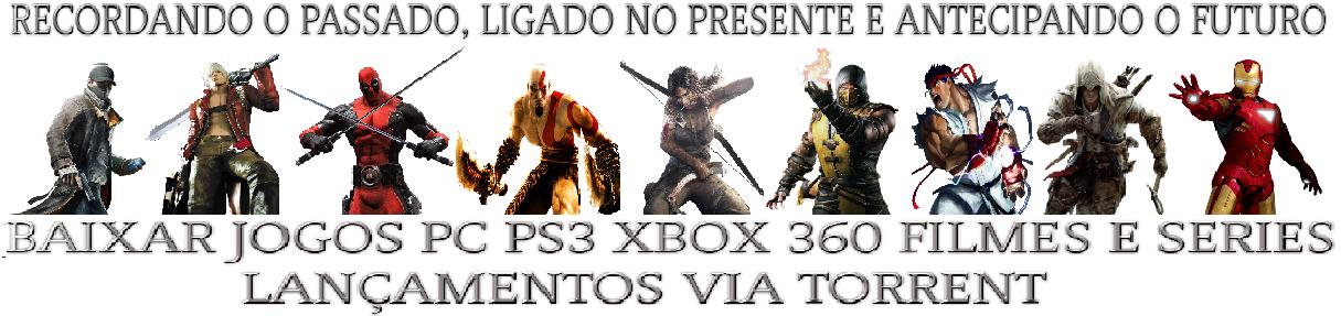 BAIXAR JOGOS DE PC PS3 XBOX 360 FILMES SERIES VIA TORRENT LANÇAMENTOS