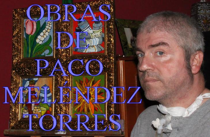 """OBRAS DE PACO MELÉNDEZ TORRES"