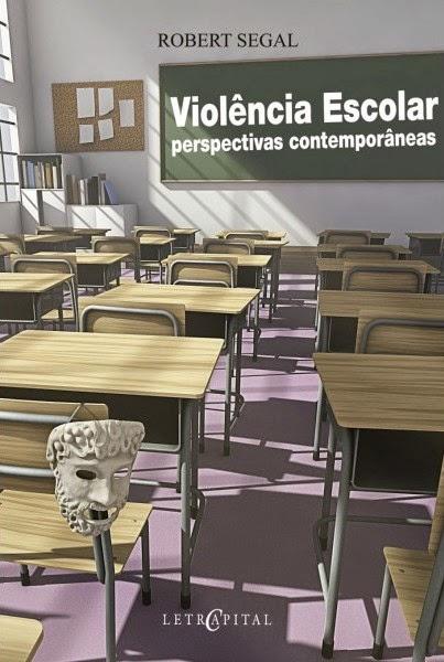 """Violência Escolar: perspectivas contemporâneas"". Rio de Janeiro: Letra Capital, 2014."