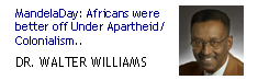 Mandela Day: Dr. Walter Williams: Africans Were Better of Under Apartheid / Colonialism