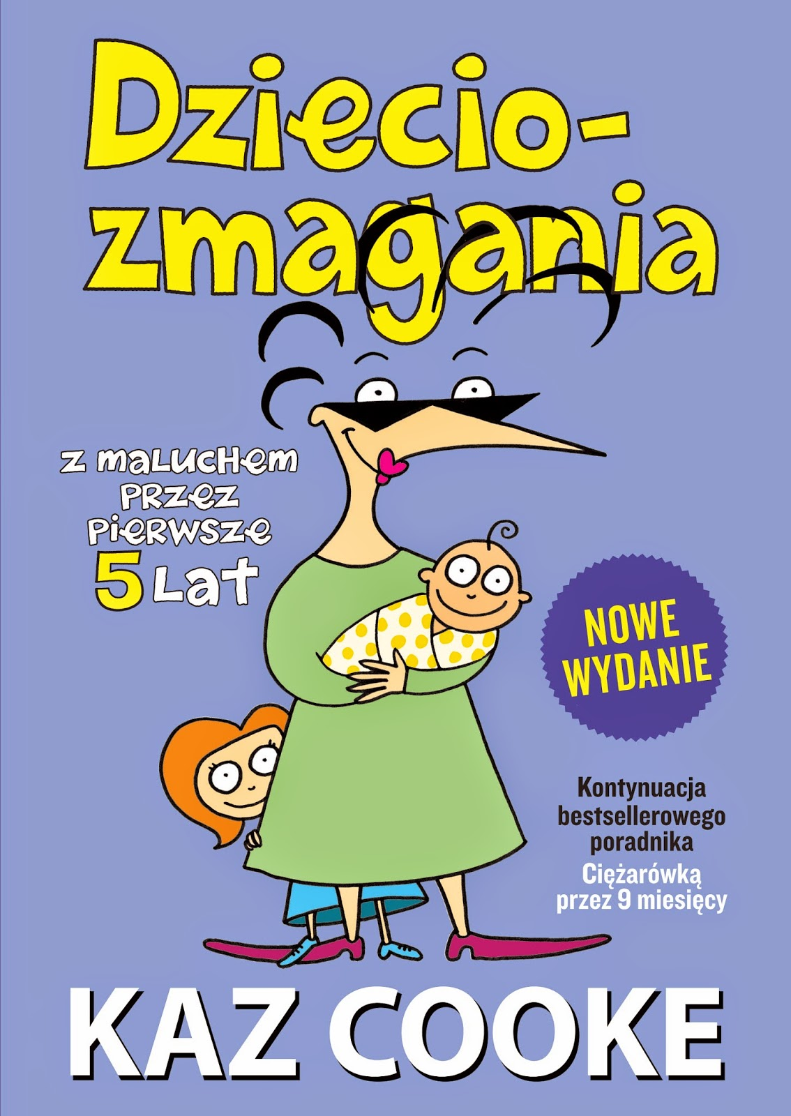 Nowe wydanie bestsellerowego poradnika Dzieciozmagania. Z maluchem przez pierwsze 5 lat już wkrótce w księgarniach!