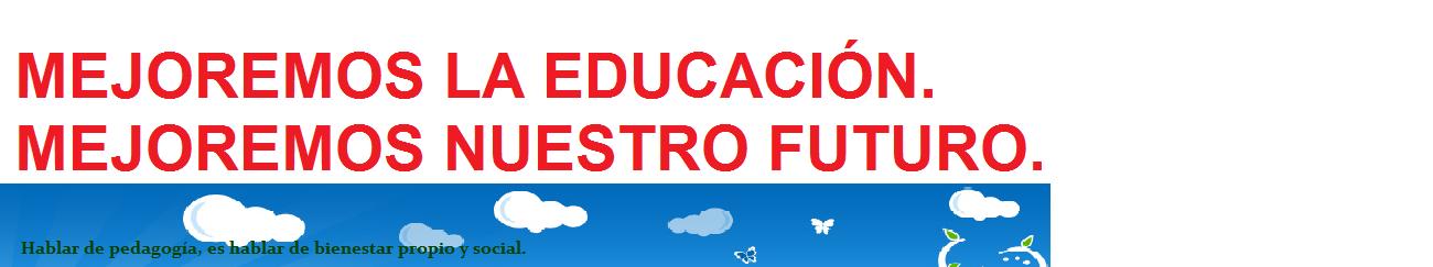 MEJOREMOS LA EDUCACIÓN. MEJOREMOS NUESTRO FUTURO.