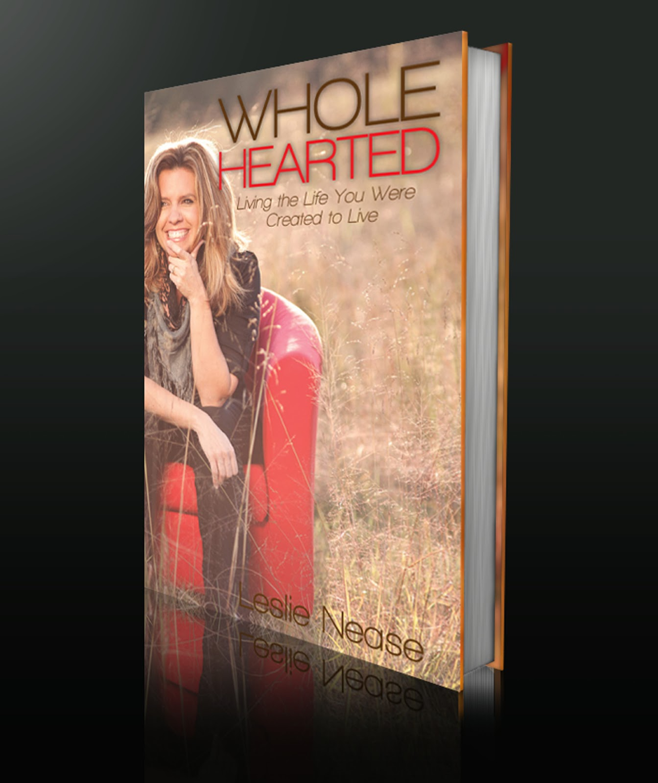 Wholehearted: Living the Life You Were Created to Live Leslie Nease