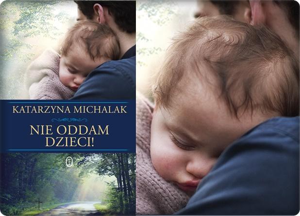 Nie oddam dzieci – Katarzyna Michalak. Miażdżąca masakra, fejm i absurdy...