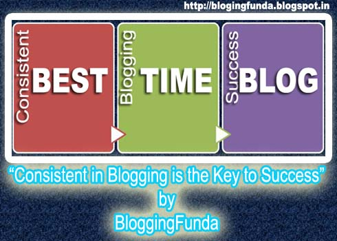 "How to find the Best Time to Publish a Post? There is nothing in blogging you can not achieve, but you have to be very consistent while blogging.   Because,     ""Blogging is full of secrets behind the scene, but a blogger can design his own way to blogging success. - Mohinder Paul Verma"""