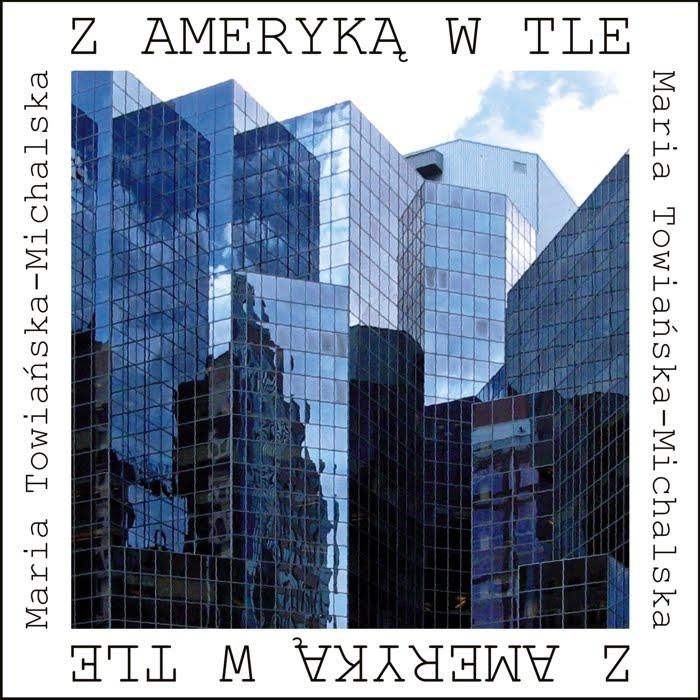 """Maria Towiańska – Michalska """"Z Ameryką w tle"""""""